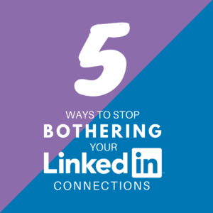 5-ways-to-stop-bothering-your-connections-1