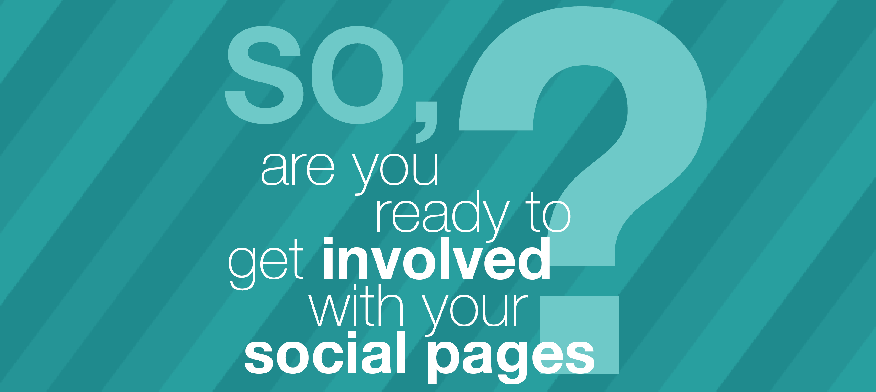 so are you ready to get involved with your social pages?