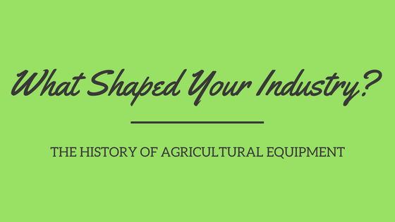 Blog History of Agricultural Equipment What Shaped Your Industry?