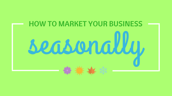 Blog Post on how to marketing your business seasonally