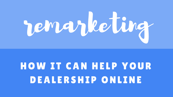 Blog How Can Remarketing Help Dealership Online