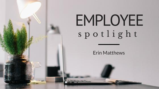 Erin Matthews Employee Spotlight