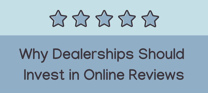 Why Dealerships Should Invest in Online Reviews