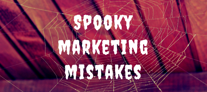 Spooky Marketing Mistakes