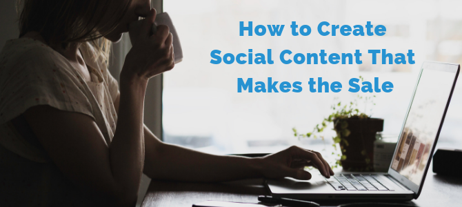 How to Create Social Content That Makes the Sale