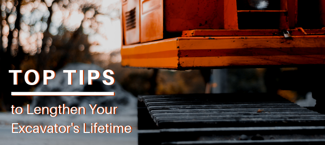 Top Tips to Lengthen Your Excavator's Lifetime