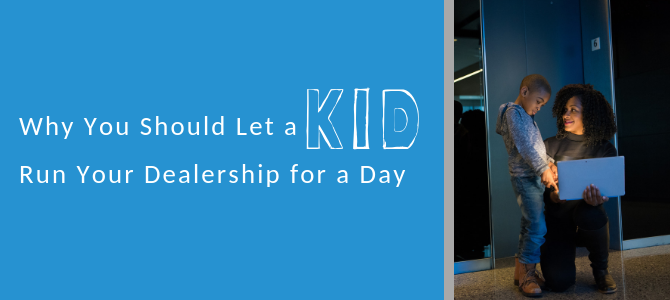Why You Should Let a Kid Run Your Dealership for a Day