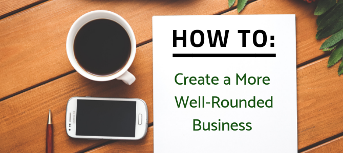 How to Create a More Well-Rounded Business
