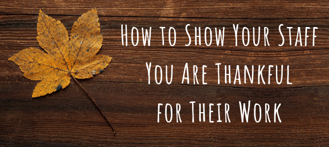 How to Show Your Staff You're Thankful for Their Work