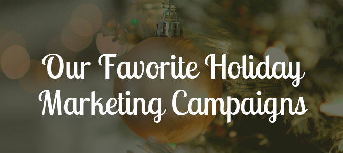 Our Favorite Holiday Marketing Campaigns