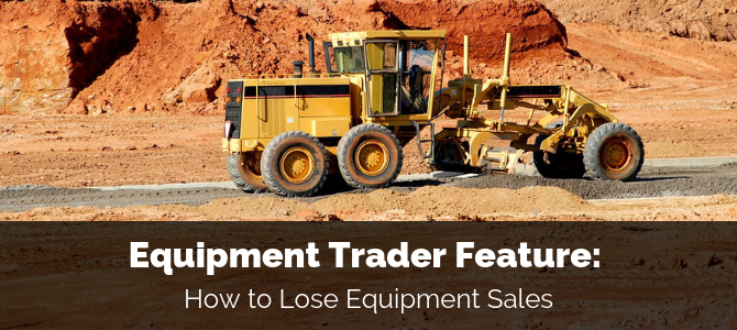 Equipment Trader Feature: How to Lose Equipment Sales