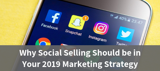 Why Social Selling Should be in Your 2019 Marketing Strategy