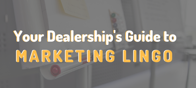 Your Dealership's Guide to Marketing Lingo