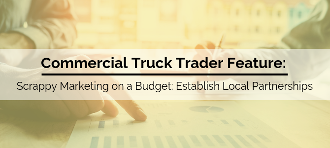 Commercial Truck Trader: Scrappy Marketing on a Budget: Establish Local Partnerships