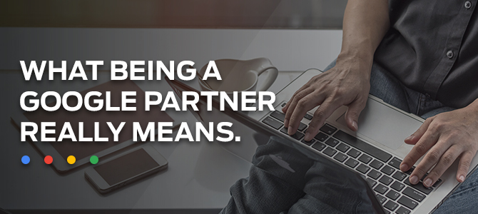 What Being a Google Partner Really Means