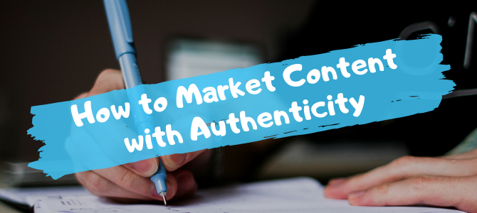 How to Market Content with Authenticity