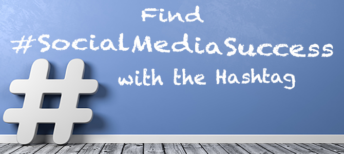Find #SocialMediaSuccess with the Hashtag