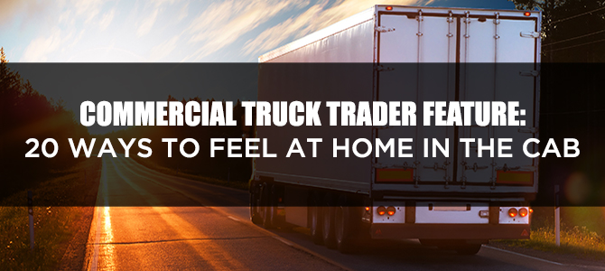 Commercial Truck Trader: 20 Ways to Feel at Home in the Cab