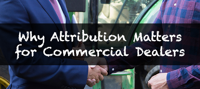 Why Attribution Matters for Commercial Dealers